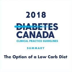 Diabetes Canada 2018 Clinical Practice Guidelines – option of a low carb diet