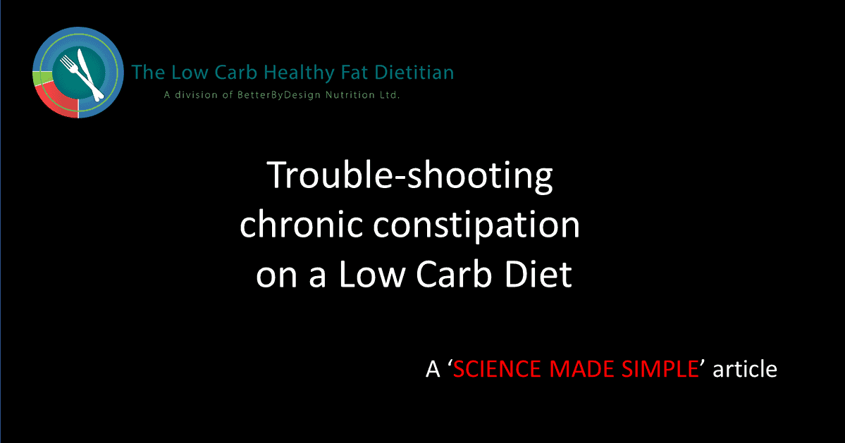 Trouble-shooting Chronic Constipation on a Low Carb Diet